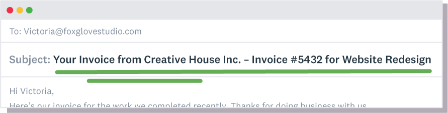Invoice subject line example: Your Invoice from Creative House Inc. –Invoice #5432 for Website Redesign
