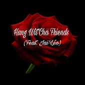 Hang wit'cha Friends (feat. Jai' Leo)
