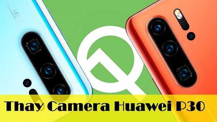 Thay camera sau Huawei P30 chính hãng giá rẻ