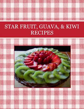 STAR FRUIT, GUAVA,  & KIWI RECIPES