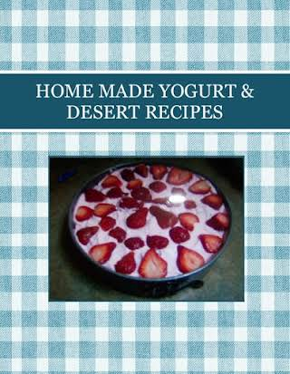 HOME MADE YOGURT & DESERT RECIPES