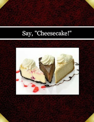 "Say, ""Cheesecake!"""