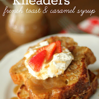 Homemade Kneaders Chunky Cinnamon French Toast & Caramel Syrup Recipe