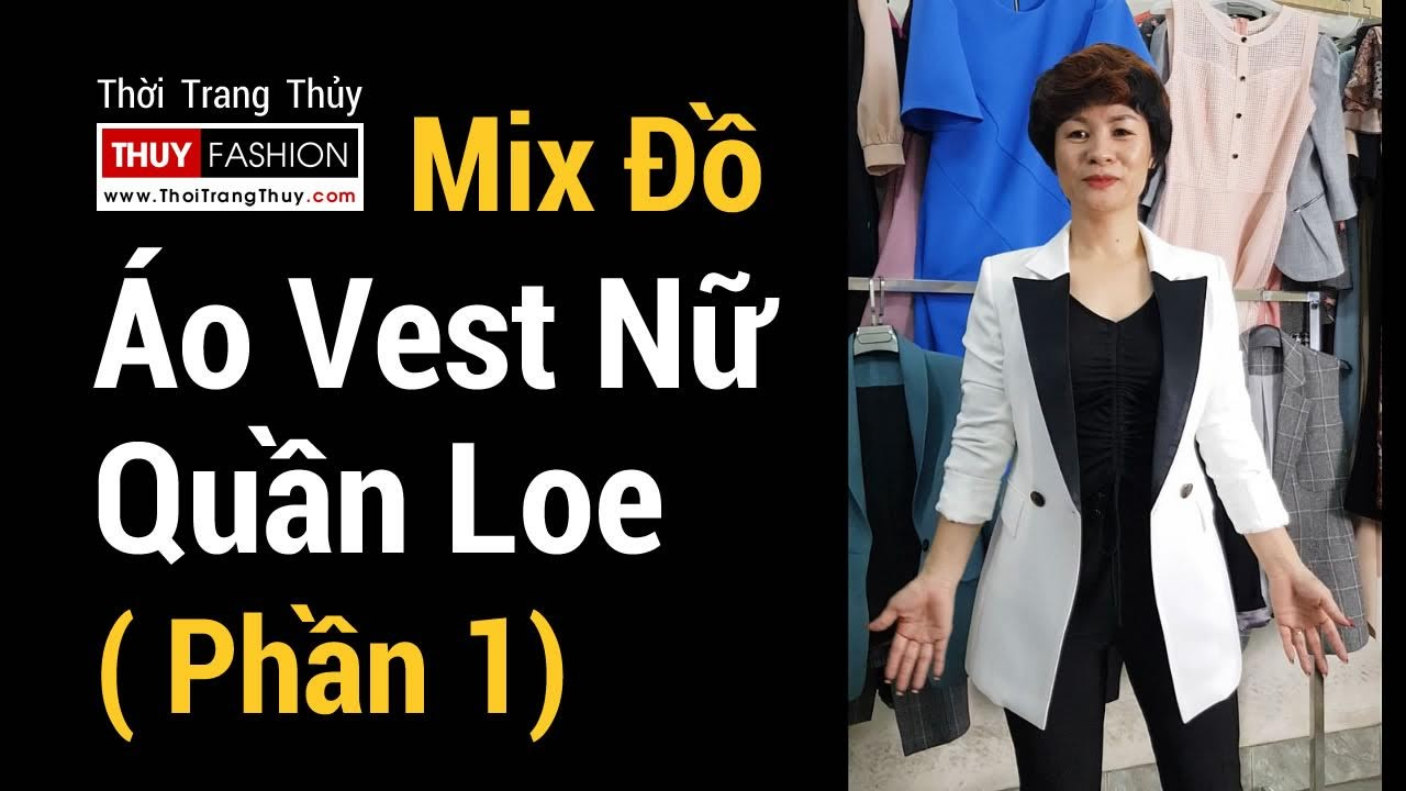 3 cách mix đồ Áo Vest Nữ với quần Ống Loe Phần 1 thời trang thuỷ hải phòng