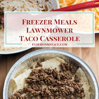 Freezer Meals Lawnmower Taco Casserole.