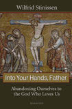 INTO YOUR HANDS - ABANDONING OURSELVES TO THE GOD WHO LOVES US