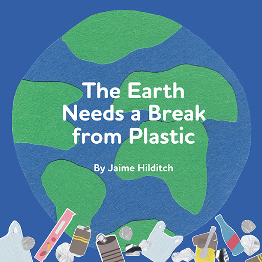 The Earth Needs a Break from Plastic cover