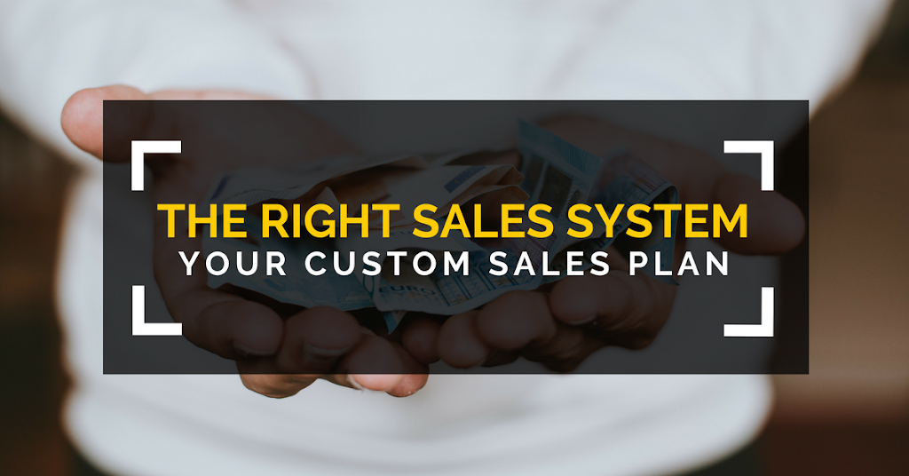 The Right Sales System - Your Custom Sales Plan