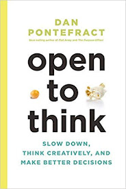 Summary of Open to think - Slow Down, Think Creativity, and Make Better Decisions by Dan Pontefract