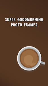 Super Good Morning Frames screenshot 0