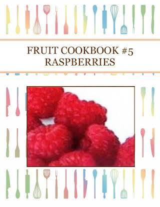 FRUIT COOKBOOK #5 RASPBERRIES