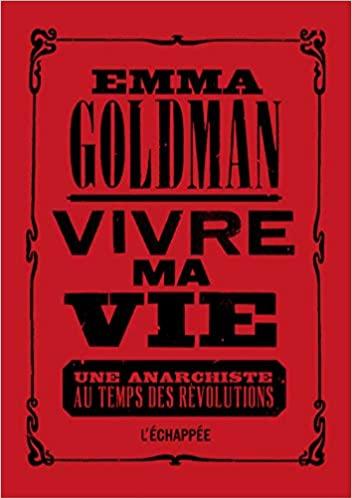 Emma Goldman, Vivre ma vie. Une anarchiste au temps des révolutions