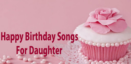 Download Happy Birthday Songs For Daughter Apk For Android Free