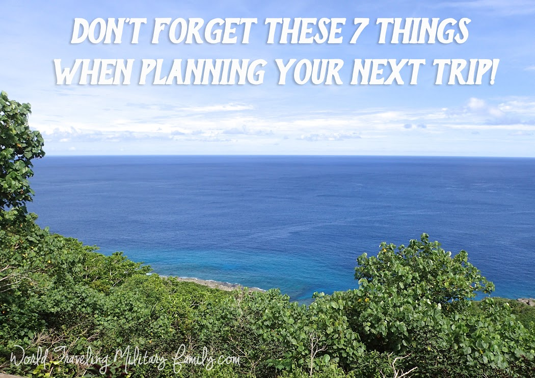 7 Things when planning your next trip!