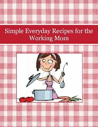 Simple Everyday Recipes for the Working Mom