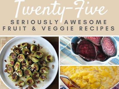 25 Seriously Awesome Fruit & Veggie Recipes