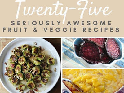 25 Seriously Awesome Fruit & Veggie Recipes