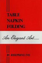 Photo: Table Napkin Folding : an elegant art J. Ive, c1983. paperback 28pp