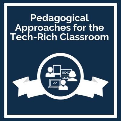 Pedagogical Approaches for the Tech-Rich Classroom course logo