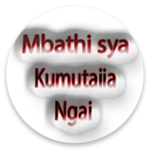 Mbathi Sya Kumutaiia Ngai - Apps on Google Play
