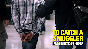 To Catch a Smuggler: Latin America thumbnail