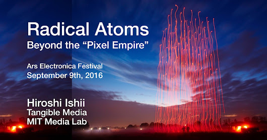 2016-09-09 Ars Electronica Radical Atoms Symposium Keynote Slides