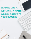 Leading Like a Woman in a Man's World: 7 Steps to Your Success