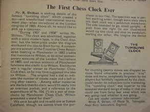 Photo: The First Chess Clock Ever (?)  Article in Chess magazine No.288 March 1967.  It's generally recognised that forms of timing mechanism (eg sand clocks) were previously in use in an attempt to combat excesively slow play and the resultant marathon games, but this refers to the earliest mechanical clock in  use that I have ever seen or heard of (at the time of writing this).  It is interesting that pendulums were used and that such an early device also sought to record the number of moves.  As an aside, I've not seen any follow-up report in Chess on this clock - although I am missing many issues.