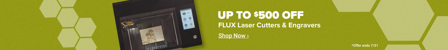 Up to $500 off FLUX Laser Cutters and Engravers