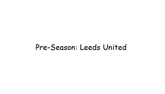 Pre-Season: Leeds United