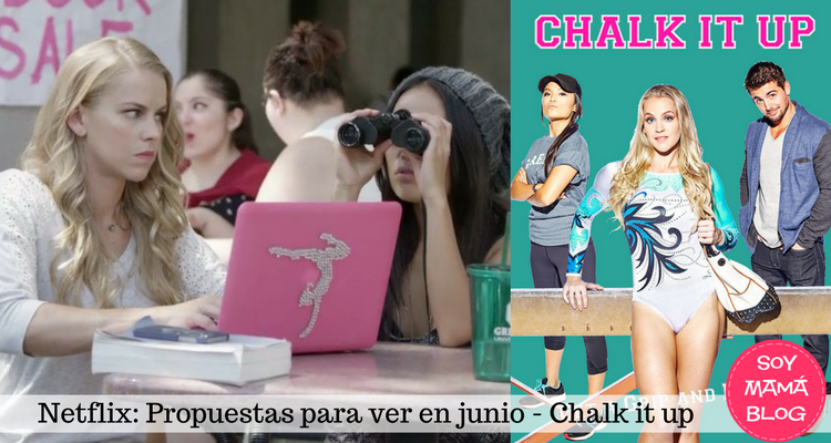 Netflix: Propuestas para ver en junio: Chak it up | Soy Mama Blog