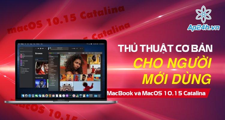 Thủ thuật cơ bản cho người mới dùng MacBook và macOS 10.15 Catalina