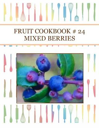 FRUIT COOKBOOK # 24  MIXED BERRIES