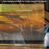Sultry Background Music for Crosby Liverpool Tea Rooms