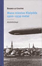 Photo: Bruno le Coutre. MANO MIESTAS KLAIPĖDA,1900 – 1939 METAI: atsiminimai. Lietuvos jūrų muziejus
