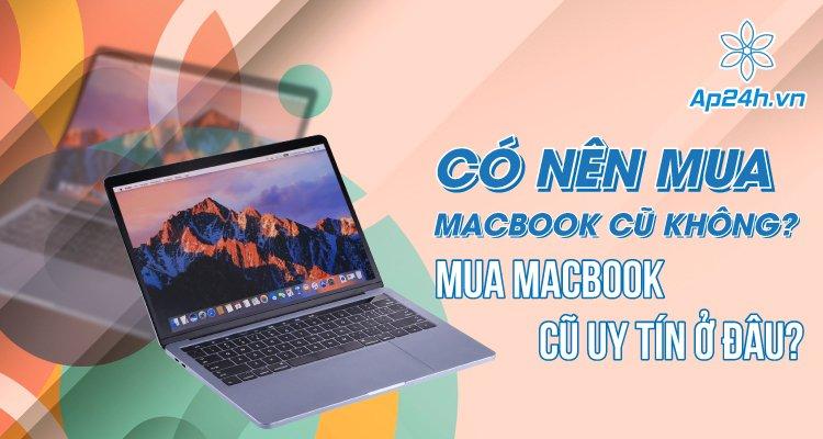 Có nên mua MacBook cũ không