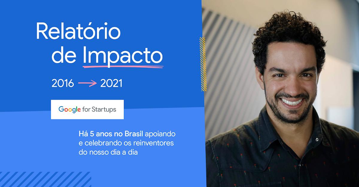 Relatório de Impacto: 5 Anos de Google for Startups no Brasil (2016 - 2021)