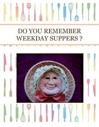 DO YOU REMEMBER WEEKDAY  SUPPERS ?