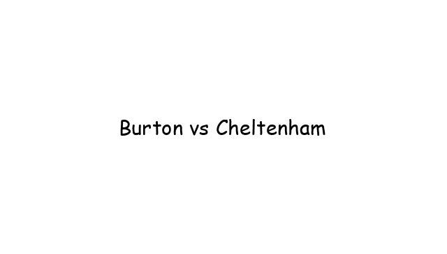 Burton vs Cheltenham