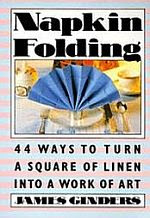 Photo: Napkin Folding : 44 Ways to Turn a Square of Linen into a Work of Art Ginders, James Harmony Books 1987 paperback 104 pp 8.19 x 5.71 ins ISBN 051756632X