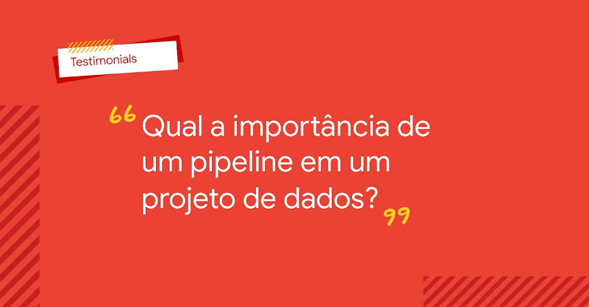 Qual a importância de um pipeline em um projeto de dados