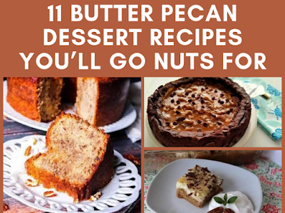 11 Butter Pecan Dessert Recipes You'll Go Nuts For