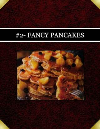 #2- FANCY PANCAKES