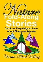 Photo: Nature Fold-Along Stories: Quick and Easy Origami Tales About Plants and Animals Christine Petrell Kallevig Storytime 2009 paperback 80 pp 9 x 6 ins ISBN 9780962876929