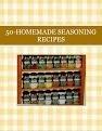 50-HOMEMADE SEASONING RECIPES