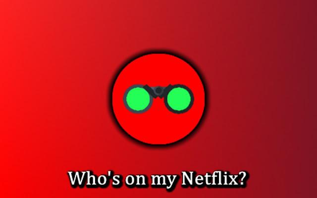 Whos on my Netflix?