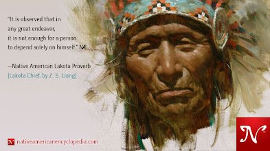 Photo: It is observed that in any great endeavor, it is not enough for a person to depend solely on himself. —Native American Lakota Proverb [Lakota Chief, by Z. S. Liang]