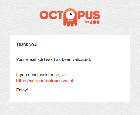 Octopus Watch: Your email address has been validated