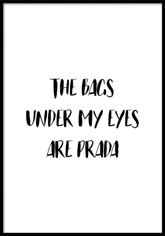 THE BAGS UNDER MY EYES ARE PRADA, POSTER