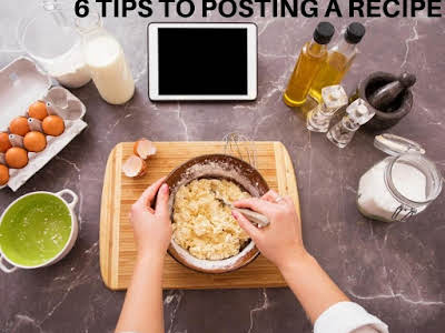 6 Tips to Posting a Recipe
